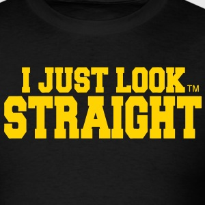 I JUST LOOK STRAIGHT - Men's T-Shirt
