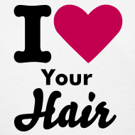 Design ~ I Love Your Hair T-Shirt
