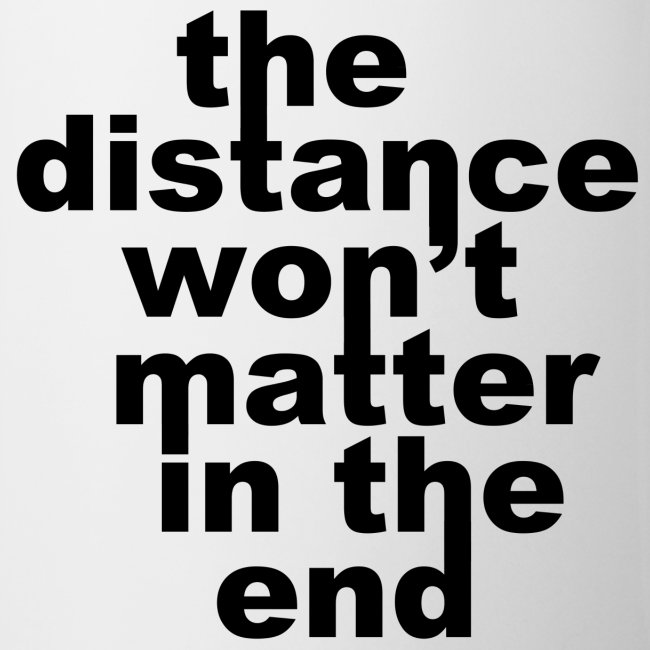 Distance Wont matter in the End Mug