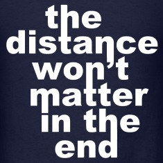 Distance Wont matter in the End White T-Shirts