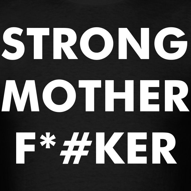 STRONG MOTHER FUCKER