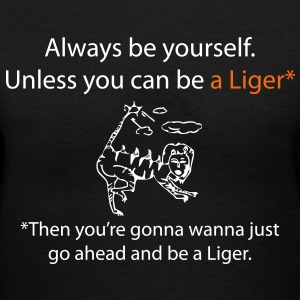Always be yourself. Unless you can be a liger. Women's T-Shirts - Women's V-Neck T-Shirt