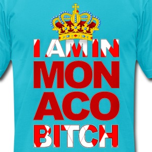 I AM IN MONACO BITCH - Men's T-Shirt by American Apparel