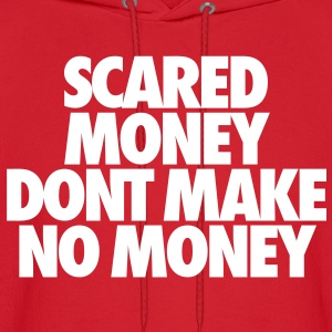 Scared Money Aint Make No Money Hoodies - Men's Hoodie