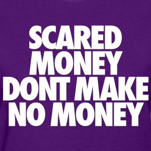 Scared Money Aint Make No Money Women's T-Shirts - Women's T-Shirt
