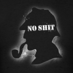 NO SHIT SHERLOCK T-Shirts - Men's T-Shirt
