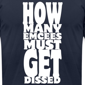 How Many Emcees Must Get Dissed T-Shirts - Men's T-Shirt by American Apparel