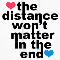 Distance Wont matter in the End Hearts Hoodies