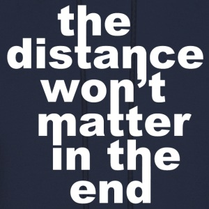 Distance Wont matter in the End White Hoodies - Men's Hoodie