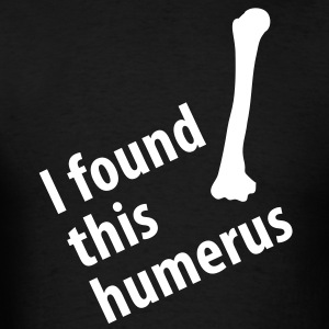 I found this humerus - Men's T-Shirt