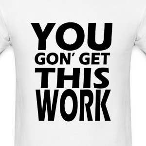 youngongetthiswork T-Shirts - Men's T-Shirt