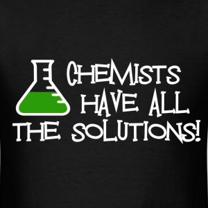 Chemists have all the solutions - Men's T-Shirt