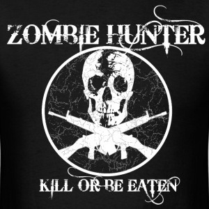 Zombie Hunter...Kill or Be Eaten - Men's T-Shirt