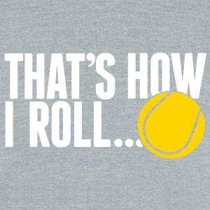 that's how I roll - tennis T-Shirts - Unisex Tri-Blend T-Shirt