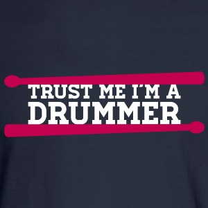 Trust Me I'm A Drummer Long Sleeve Shirts - Men's Long Sleeve T-Shirt