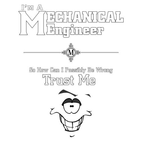 I'm A Mechanical Engineer
