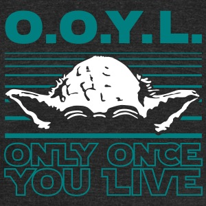 O.O.Y.L Only once you live T-Shirts - Unisex Tri-Blend T-Shirt by American Apparel