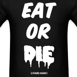Eat or DIE T-Shirts - Men's T-Shirt