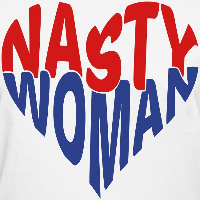 NASTY WOMAN T-shirt heart