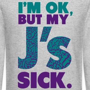 I'm Ok, but my J's Sick! - Crewneck Sweatshirt