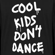Design ~ Cool Kids Don't Dance Long Sleeve Shirts