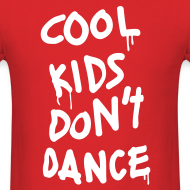 Design ~ Cool Kids Don't Dance T-Shirts