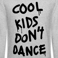 Design ~ Cool Kids Don't Dance Long Sleeve Shirts