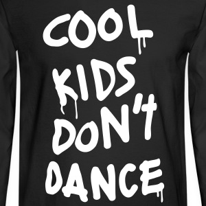 Cool Kids Don't Dance Long Sleeve Shirts - Men's Long Sleeve T-Shirt