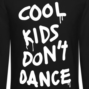 Cool Kids Don't Dance Long Sleeve Shirts - Crewneck Sweatshirt