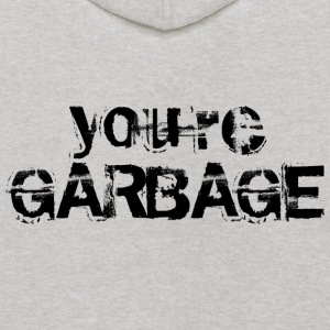 YOU'RE GARBAGE Sweatshirts - Kids' Hoodie