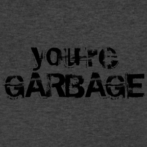 YOU'RE GARBAGE T-Shirts - Men's V-Neck T-Shirt by Canvas