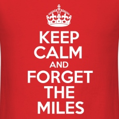Keep Calm and Forget the Miles T-Shirts