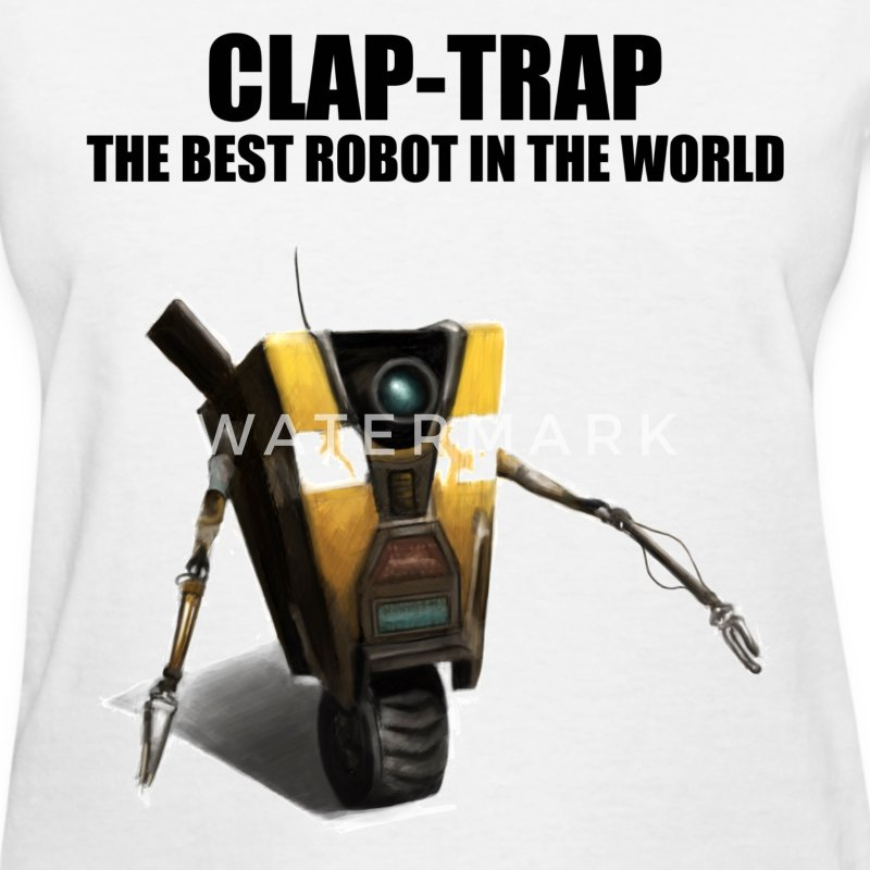 Claptrap - The Best Robot In The World - Women's T-Shirt