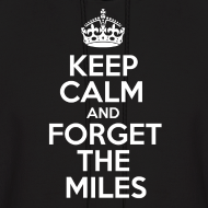 Design ~ Keep Calm and Forget the Miles Hoodies