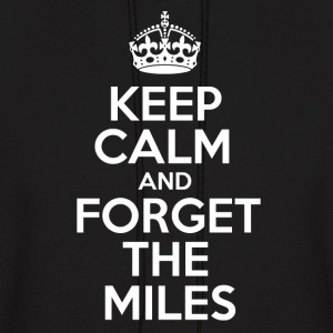 Keep Calm and Forget the Miles Hoodies - Men's Hoodie