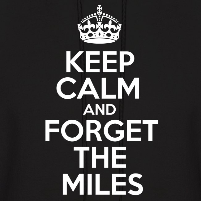 Keep Calm and Forget the Miles Hoodies