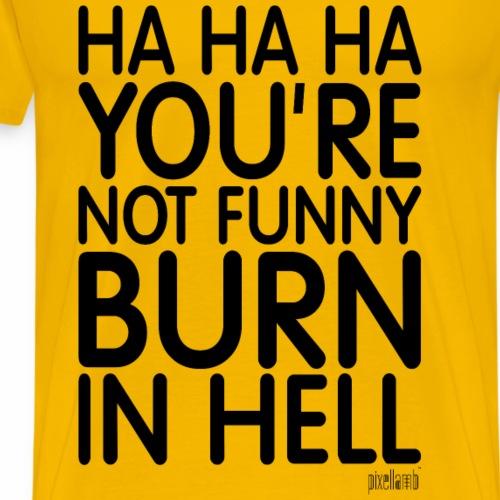 Ha Ha Ha You're not funny Burn in Hell Pixellamb ™