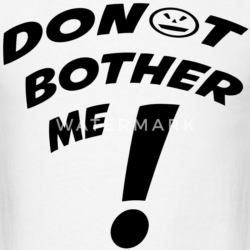 don't bother me T-Shirts - Men's T-Shirt