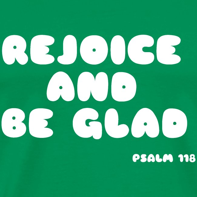 REJOICE AND BE GLAD