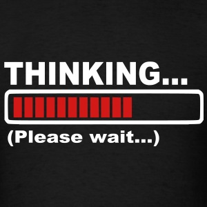 Thinking Please wait T-Shirts - Men's T-Shirt