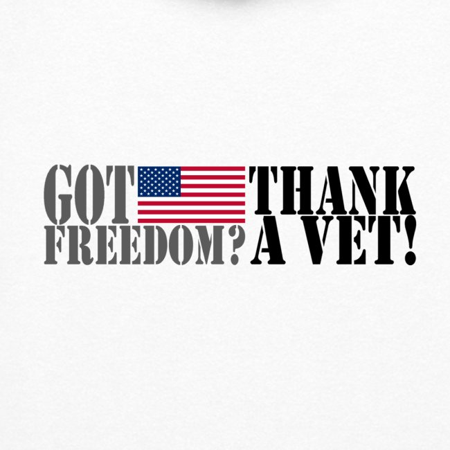 GOT FREEDOM? THANK A VET!