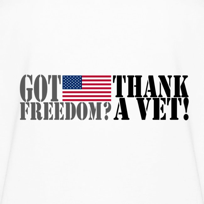 GOT FREEDOM? THANK A VET!