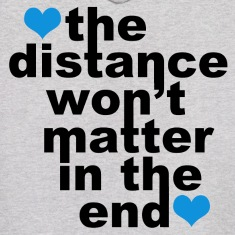 Distance Won't Matter in the End