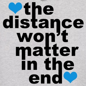 Distance Won't Matter in the End - Men's Hoodie