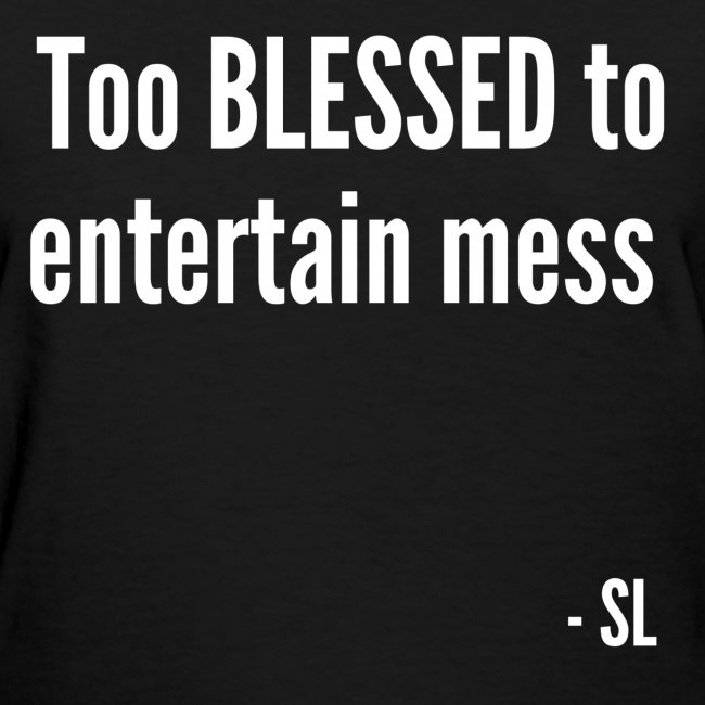 Black Women's Too BLESSED to entertain mess slogan quotes t-shirt clothing by Stephanie Lahart.