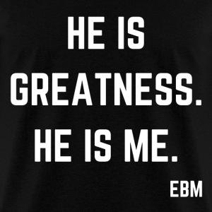 He is Greatness He is Me