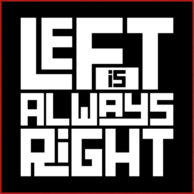 """Left is Always Right"" Women's T-Shirt"