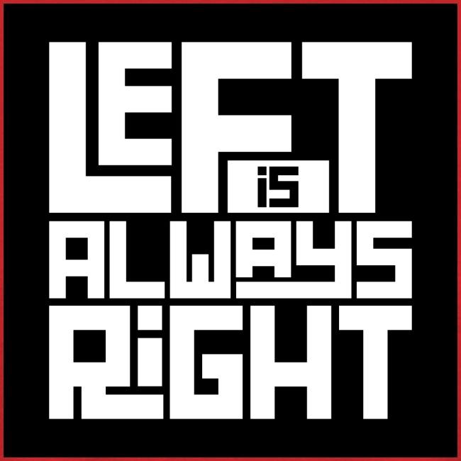 """""""Left is Always Right"""" Men's T-Shirt"""