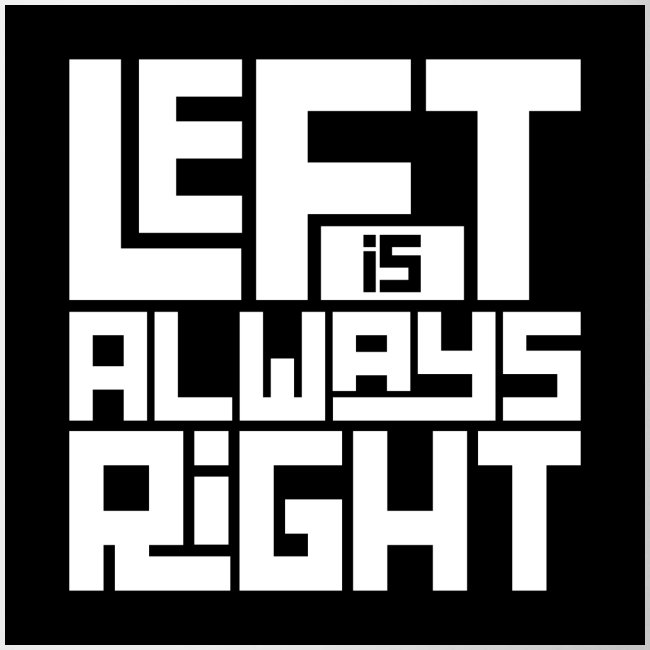 """Left is Always Right"" Coffee Mug"