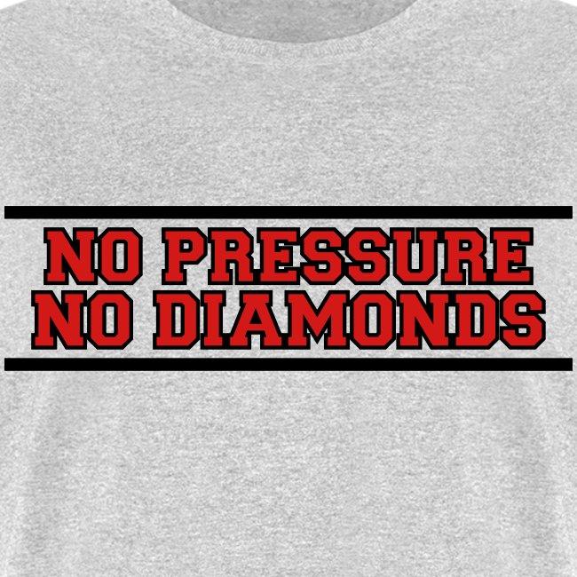 No Pressure No Diamonds training shirt